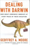 Dealing with Darwin: How Great Companies Innovate at Every Phase of Their Evolution - Geoffrey Moore