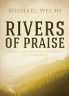 Rivers of Praise: Poems of Inspiration, Power and Devotion for a Parched World - Michael Welsh