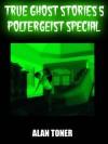 True Ghost Stories 5 Poltergeist Special - Alan Toner