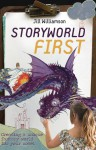 Storyworld First: Creating a Unique Fantasy World for Your Novel - Jill Williamson