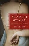 Scarlet Women: The Scandalous Lives of Courtesans, Concubines, and Royal Mistresses - Ian Graham