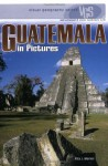 Guatemala in Pictures (Visual Geography. Second Series) - Rita J. Markel