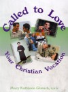 Called to Love; Your Christian Vocation, Student text - Mary Kathleen Glavich