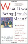 What Does Being Jewish Mean?: Read-Aloud Responses to Questions Jewish Children Ask About History, Culture, and Religion - Rabbi E.b. Freedman, Jan Greenberg, Karen A. Katz