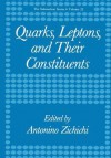 Quarks, Leptons, and Their Constituents - Antonino Zichichi