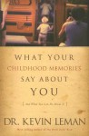 What Your Childhood Memories Say about You: And What You Can Do about It - Kevin Leman