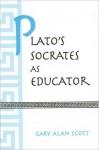 Plato's Socrates as Educator - Gary Scott