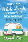 When Did White Trash Become the New Normal?: A Southern Lady Asks the Impertinent Question - Charlotte Hays