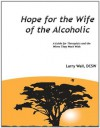Hope for the Wife of the Alcoholic: A Guide for Therapists