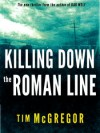 Killing Down the Roman Line - Tim McGregor