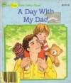 A Day with My Dad (First Little Golden Book) - Iris Hiskey Arno, Kathy Allert