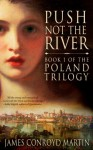 Push Not the River (The Poland Trilogy Book 1) - James Conroyd Martin