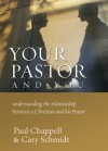 Your Pastor and You: Understanding the Relationship between a Christian and His Pastor - Cary Schmidt, Paul Chappell