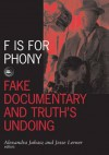 F Is For Phony: Fake Documentary And Truth'S Undoing - Alexandra Juhasz, Jesse Lerner