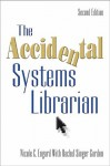 The Accidental Systems Librarian, Second Edition (The Accidental Library Series) - Nicole C. Engard, Rachel Singer Gordon