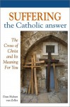 Suffering: The Catholic Answer: The Cross of Christ and Its Meaning for You - Hubert Van Zeller