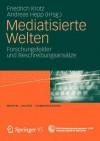 Mediatisierte Welten: Forschungsfelder Und Beschreibungsansatze - Friedrich Krotz, Andreas Hepp
