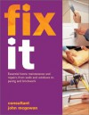 Fix It: Essential Home Maintenance And Repairs, From Walls And Windows To Paving And Brickwork - Mike Collins, David Holloway, Brenda Legge