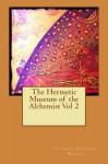 The Hermetic Museum of the Alchemist Vol 2 - Arthur Edward Waite