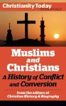 Muslims and Christians: A History of Conflict and Conversion (Christianity Today Essentials) - Gregory Miller, Paul Crawford, Christopher Armstrong, James A. Beverley, J. Dudley Woodberry, Christianity Today, Samuel Hugh Moffett, Mateen A. Elass, Mark Galli