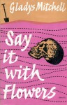 Say It with Flowers - Gladys Mitchell