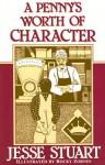 A Penny's Worth of Character - Jesse Stuart, Jim Wayne Miller, Jerry A. Herndon