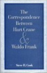 The Correspondence Between Hart Crane And Waldo Frank - Hart Crane, Steve H. Cook