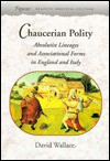 Chaucerian Polity: Absolutist Lineages and Associational Forms in England and Italy - David John Wallace