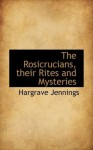 The Rosicrucians, their Rites and Mysteries - Hargrave Jennings