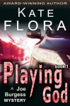 Playing God (A Joe Burgess Mystery, Book 1) - Kate Flora