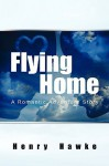 Flying Home a Romantic Adventure Story - Henry Hawke