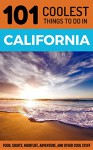 California: California Travel Guide: 101 Coolest Things to Do in California (Los Angeles Travel Guide, San Francisco Travel Guide, Yosemite National Park, Budget Travel California) - 101 Coolest Things, California