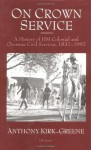 On Crown Service: A History of HM Colonial and Overseas Civil Services, 1837-1997 - Anthony Kirk-Greene