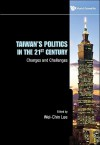 Taiwan's Politics In The 21st Century: Changes And Challenges - Wei-Chin Lee