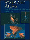 Stars and Atoms: From the Big Bang to the Solar System - Stuart Clark