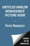 UNTITLED HARLEM RENAISSANCE PICTURE BOOK - Faith Ringgold