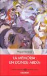 La Memoria En Donde Ardia - Miguel Bonasso