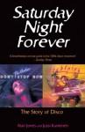 Saturday Night Forever: The Story of Disco - Alan Jones, Jussi Kantonen