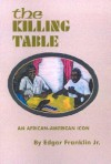 The Killing Table: An African-American Icon - Edgar Franklin