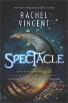 Spectacle - Rachel Vincent