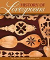 History of Lovespoons: The Art and Traditions of a Romantic Craft - David Western