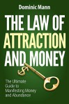 The Law of Attraction and Money: The Ultimate Guide to Manifesting Money and Abundance (Attract Money Now, How to Get Rich, Millionaire Mindset, The Secret Law of Attraction) - Dominic Mann