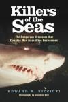 Killers of the Seas: The Dangerous Creatures that Threaten Man in an Alien Environment - Edward R. Ricciuti