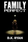 Family Perfect - D.K. Ryan