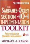 The Sarbanes-Oxley Section 404 Implementation Toolkit, with CD ROM: Practice Aids for Managers and Auditors - Michael J. Ramos
