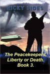 The Peacekeepers. Liberty or Death. Book 3. - Ricky Sides