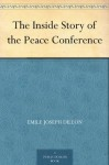 The Inside Story of the Peace Conference - Emile Joseph Dillon