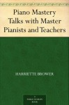 Piano Mastery Talks with Master Pianists and Teachers - Harriette Brower