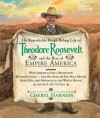 The Remarkable Rough-Riding Life of Theodore Roosevelt and the Rise of Empire America - Cheryl Harness