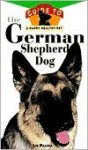 The German Shepherd Dog: An Owner's Guide to a Happy Healthy Pet - Liz Palika
